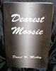 Dearest Moosie by Dr. David H. Mickey